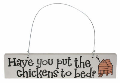 Skylt - Have you put the Chickens to Bed?
